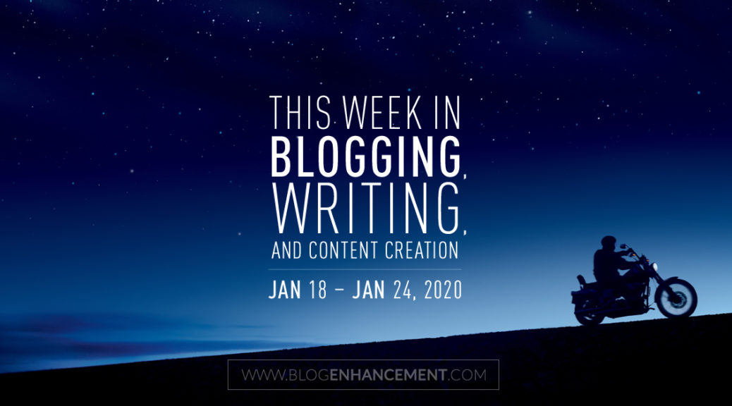 This Week in Blogging, Writing, and Content Creation: Jan 18 – Jan 24, 2020