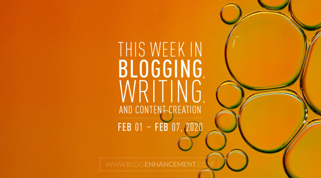 This Week in Blogging, Writing, and Content Creation: Feb 1 – Feb 7, 2020