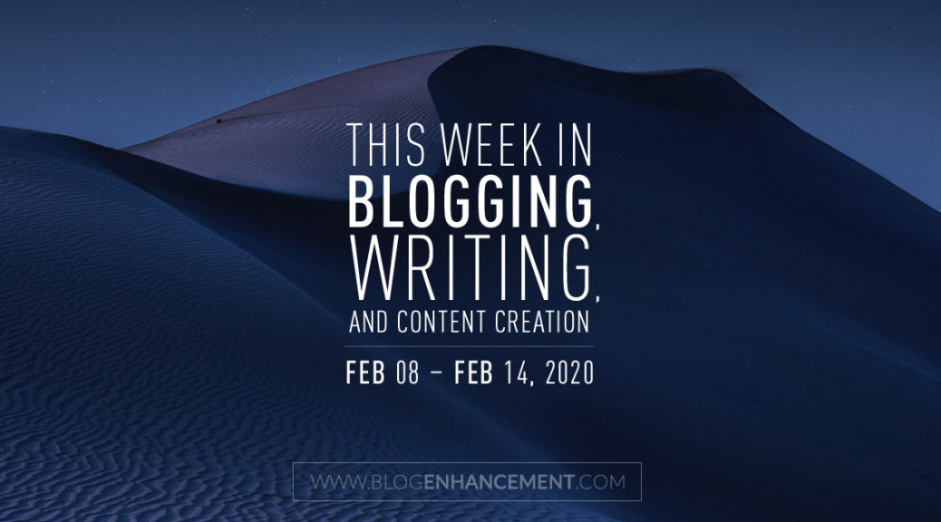 This Week in Blogging, Writing, and Content Creation: Feb 8 – Feb 14, 2020