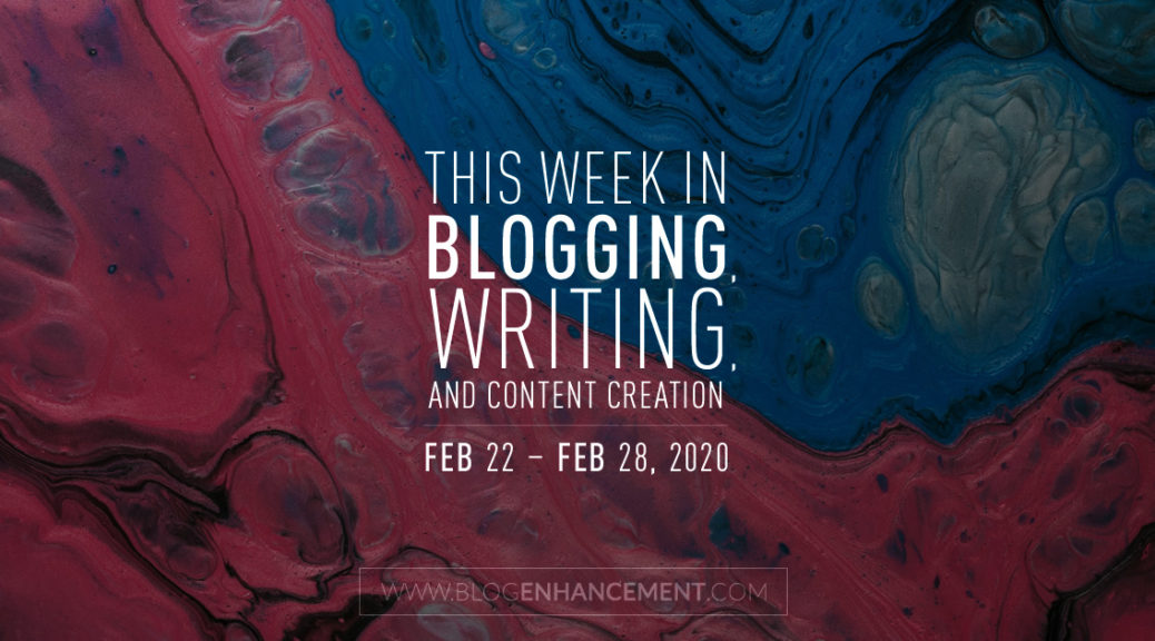 This Week in Blogging, Writing, and Content Creation: Feb 22 – Feb 28, 2020