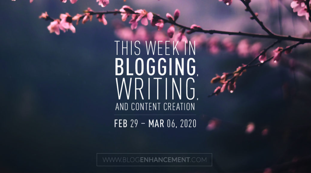 This Week in Blogging, Writing, and Content Creation: Feb 29 – Mar 6, 2020