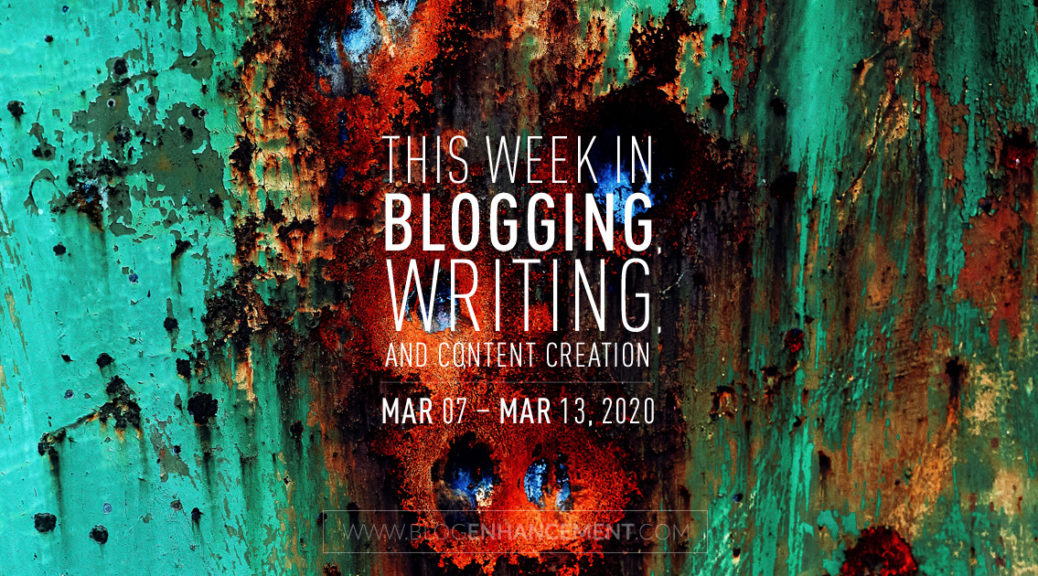This Week in Blogging, Writing, and Content Creation: Mar 7 – Mar 13, 2020