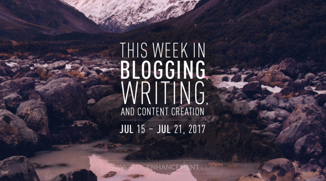 This week in blogging, writing, and content creation: Jul 15 – Jul 21, 2018