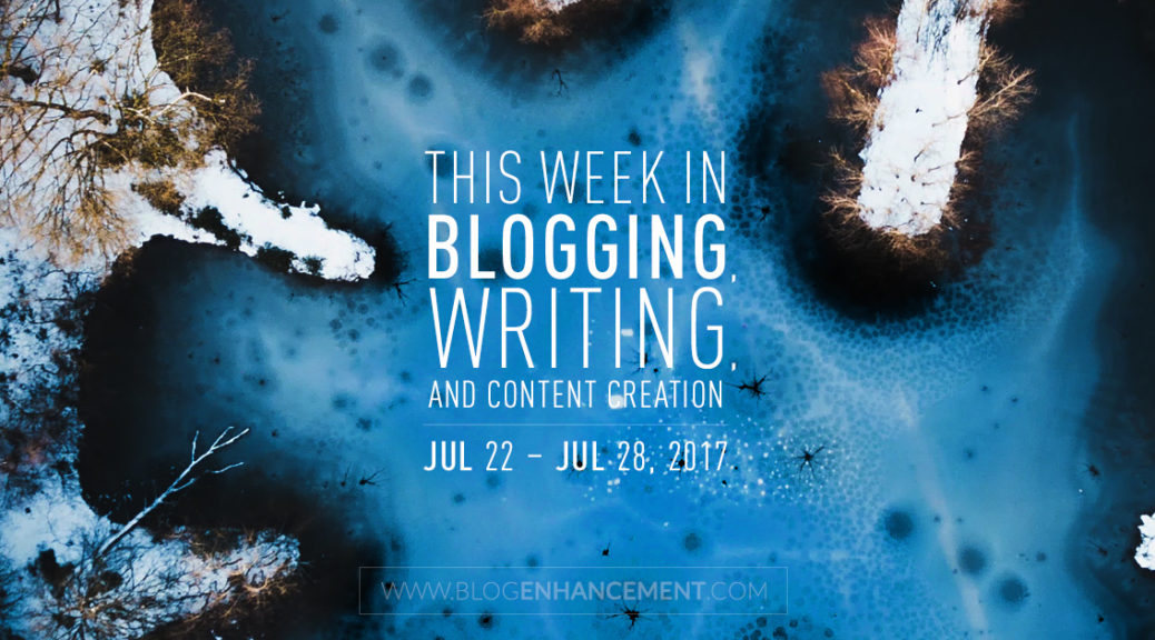 This week in blogging, writing, and content creation: Jul 22 – Jul 28, 2018