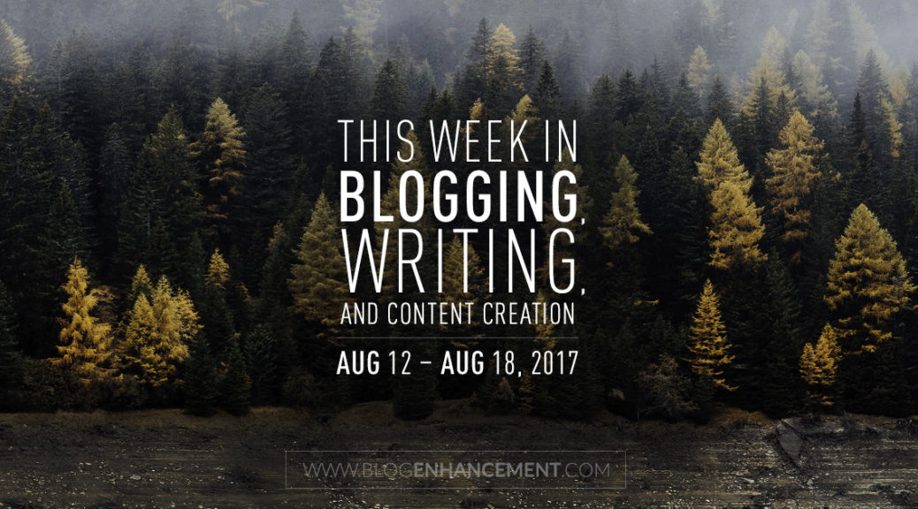 This week in blogging, writing, and content creation: Aug 12 – Aug 18, 2018