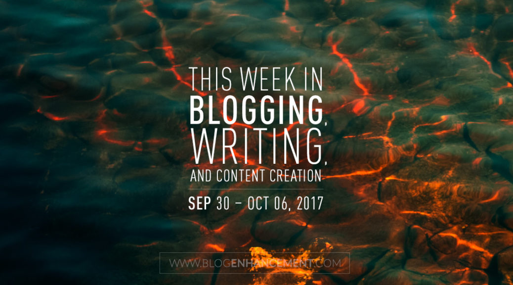 This week in blogging, writing, and content creation: Sep 30 – Oct 6, 2018
