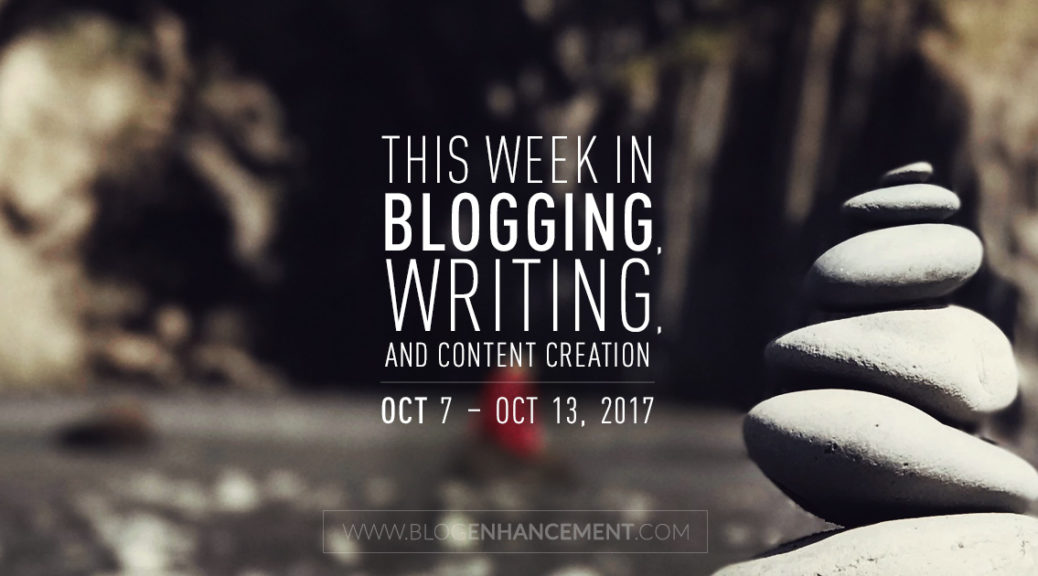 This week in blogging, writing, and content creation: Oct 7 – Oct 13, 2017