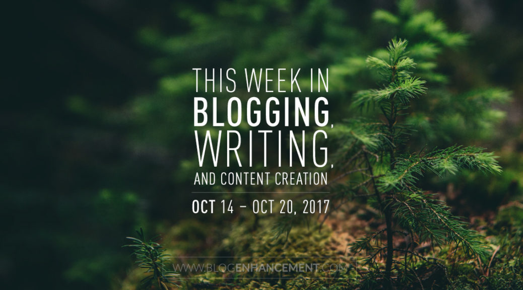 This week in blogging, writing, and content creation: Oct 14 – Oct 20, 2017