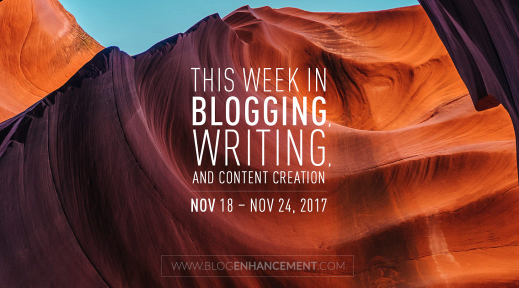 This week in blogging, writing, and content creation: Nov 18 – Nov 24, 2017