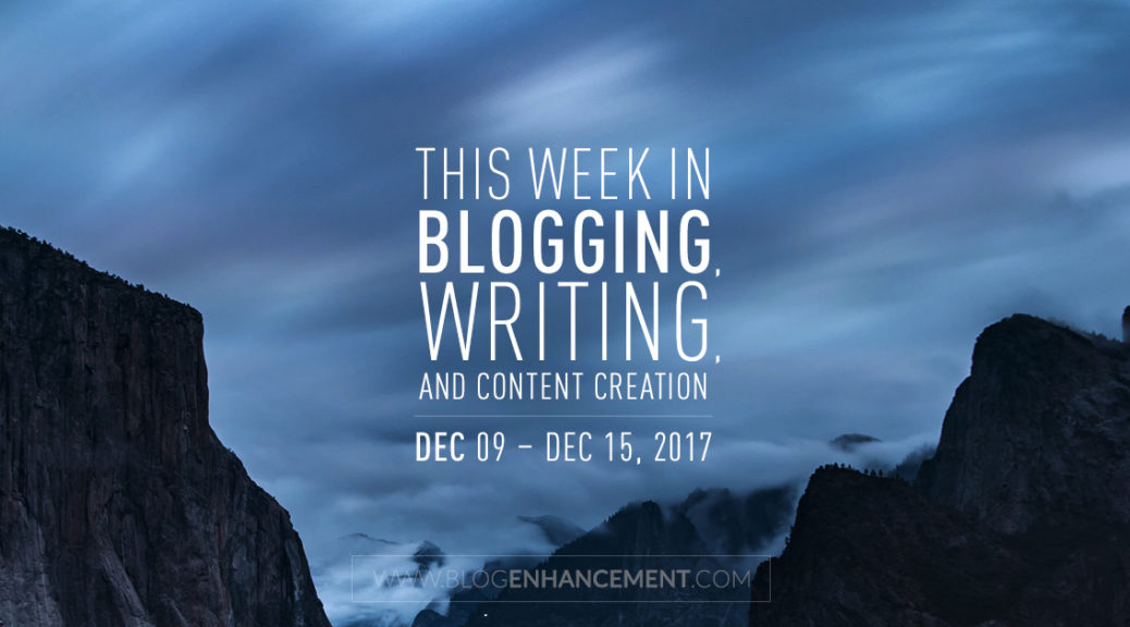 This week in blogging, writing, and content creation: Dec 9 – Dec 15, 2017