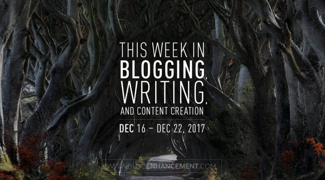 This week in blogging, writing, and content creation: Dec 16 – Dec 22, 2017
