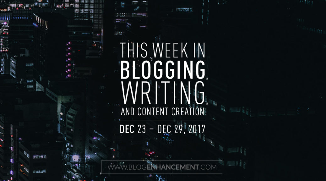 This week in blogging, writing, and content creation: Dec 23 – Dec 29, 2017
