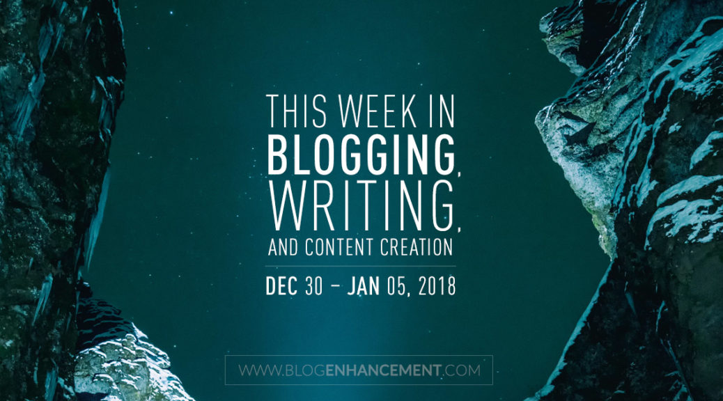 This week in blogging, writing, and content creation: Dec 30, 2017- Jan 5, 2018
