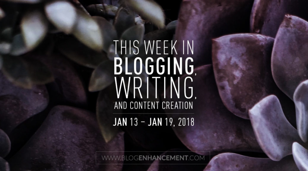This week in blogging, writing, and content creation: Jan 13 – Jan 19, 2018