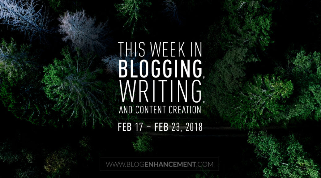 This week in blogging, writing, and content creation: Feb 17 – Feb 23, 2018