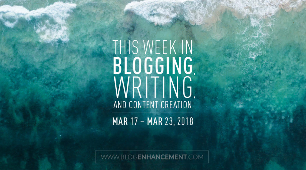 This week in blogging, writing, and content creation: Mar 17 – Mar 23, 2018