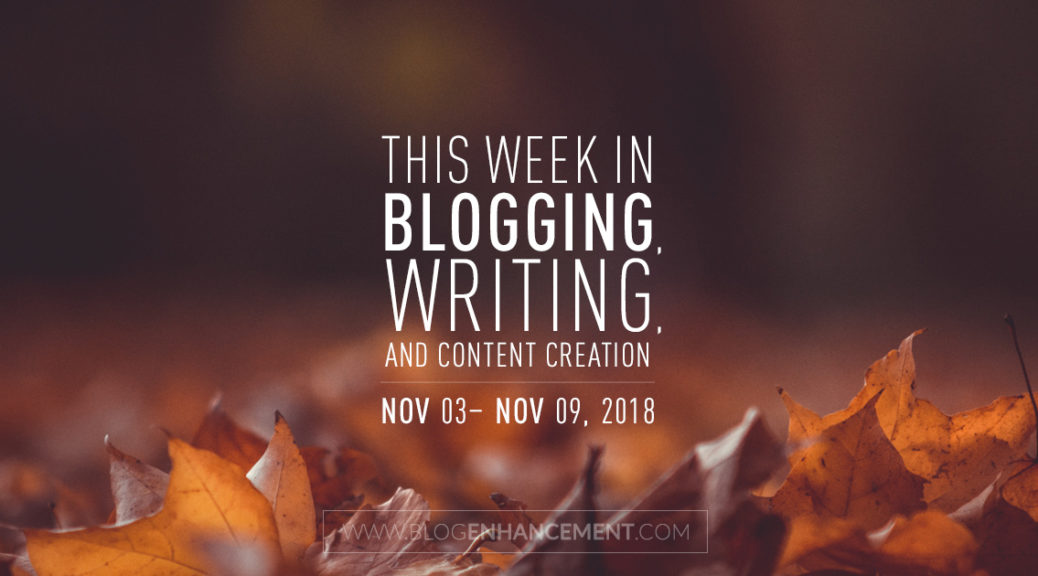 This week in blogging, writing, and content creation: Nov 3 – Nov 9, 2018