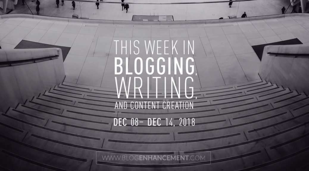 This week in blogging, writing, and content creation: Dec 8 – Dec 14, 2018