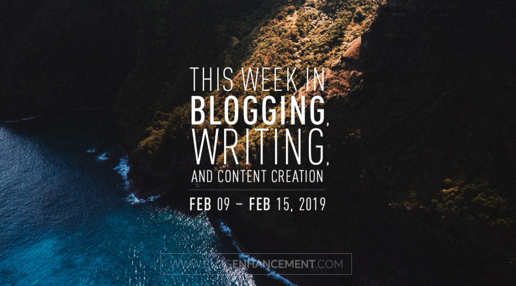 This week in blogging, writing, and content creation: Feb 9 – Feb 15, 2019
