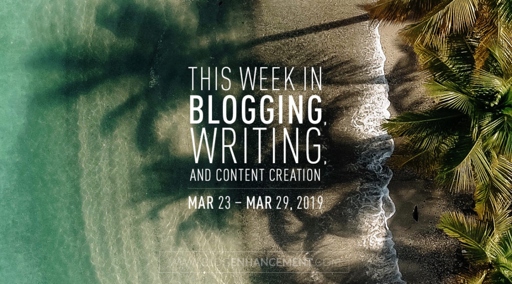 This week in blogging, writing, and content creation: Mar 23 – Mar 29, 2019