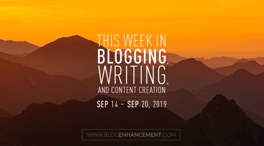 This Week in Blogging, Writing, and Content Creation: Sept 14 – Sept 20, 2019