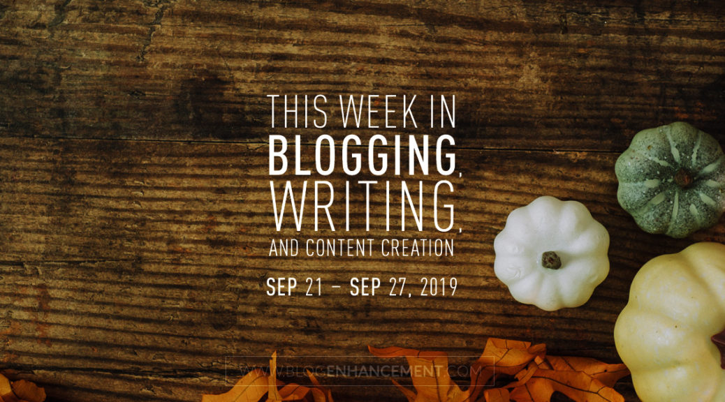 This Week in Blogging, Writing, and Content Creation: Sept 21 – Sept 27, 2019
