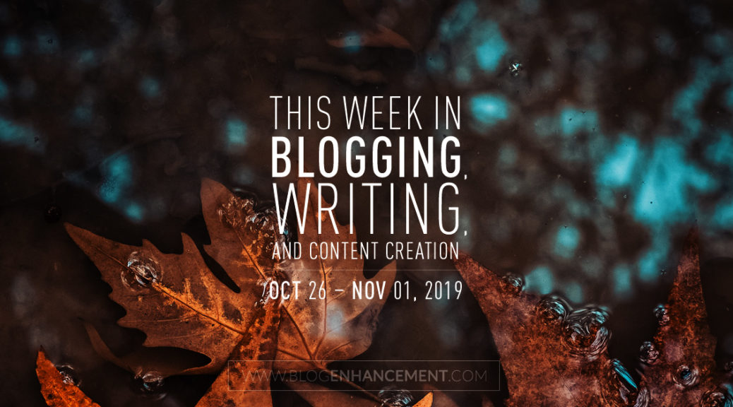 This Week in Blogging, Writing, and Content Creation: Oct 26 – Nov 1, 2019