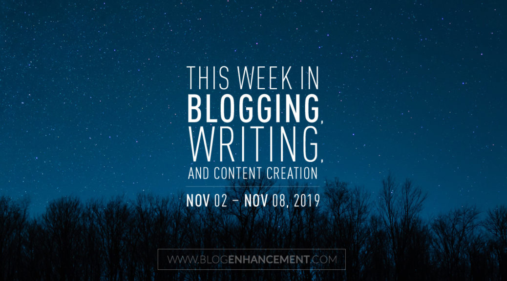 This Week in Blogging, Writing, and Content Creation: Nov 2 – Nov 8, 2019