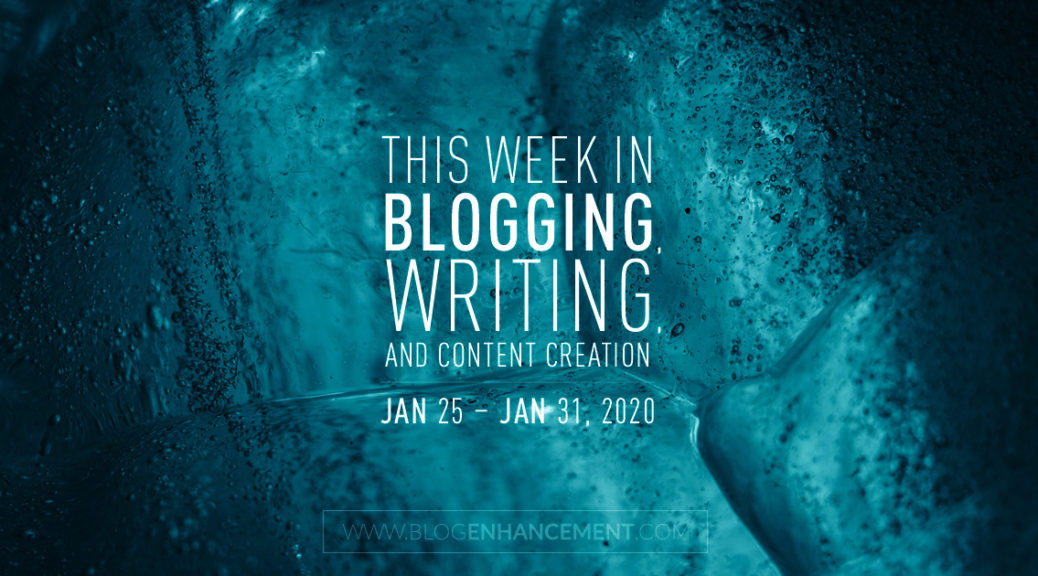 This Week in Blogging, Writing, and Content Creation: Jan 25 – Jan 31, 2020