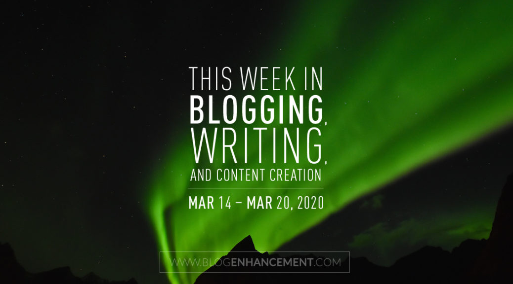 This Week in Blogging, Writing, and Content Creation: Mar 14 – Mar 20, 2020